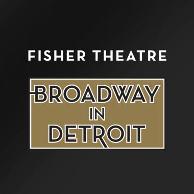 Fisher Theatre/Broadway In Detroit/Nederlander